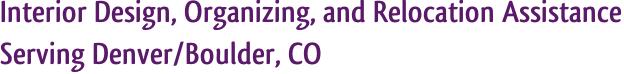 Interior Design, Organizing, and Relocation Assistance Serving Denver/Boulder, CO